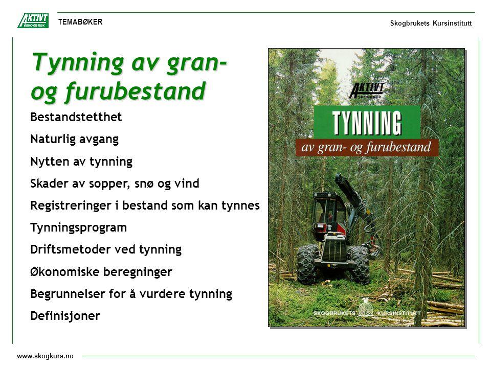 www.skogkurs.no TEMABØKER Skogbrukets Kursinstitutt Tynning av gran- og furubestand Bestandstetthet Naturlig avgang Nytten av tynning Skader av sopper