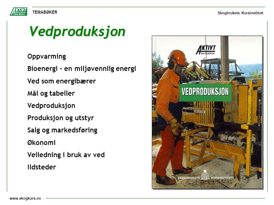 www.skogkurs.no TEMABØKER Skogbrukets Kursinstitutt Vedproduksjon Oppvarming Bioenergi - en miljøvennlig energi Ved som energibærer Mål og tabeller Ve