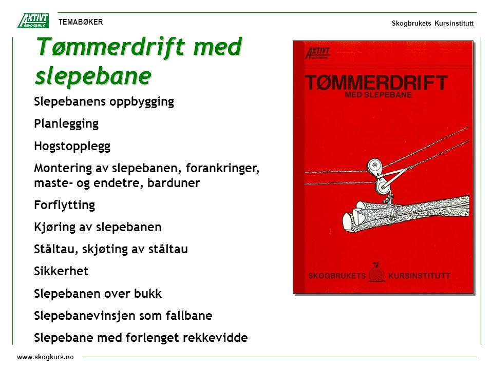 www.skogkurs.no TEMABØKER Skogbrukets Kursinstitutt Tømmerdrift med slepebane Slepebanens oppbygging Planlegging Hogstopplegg Montering av slepebanen,