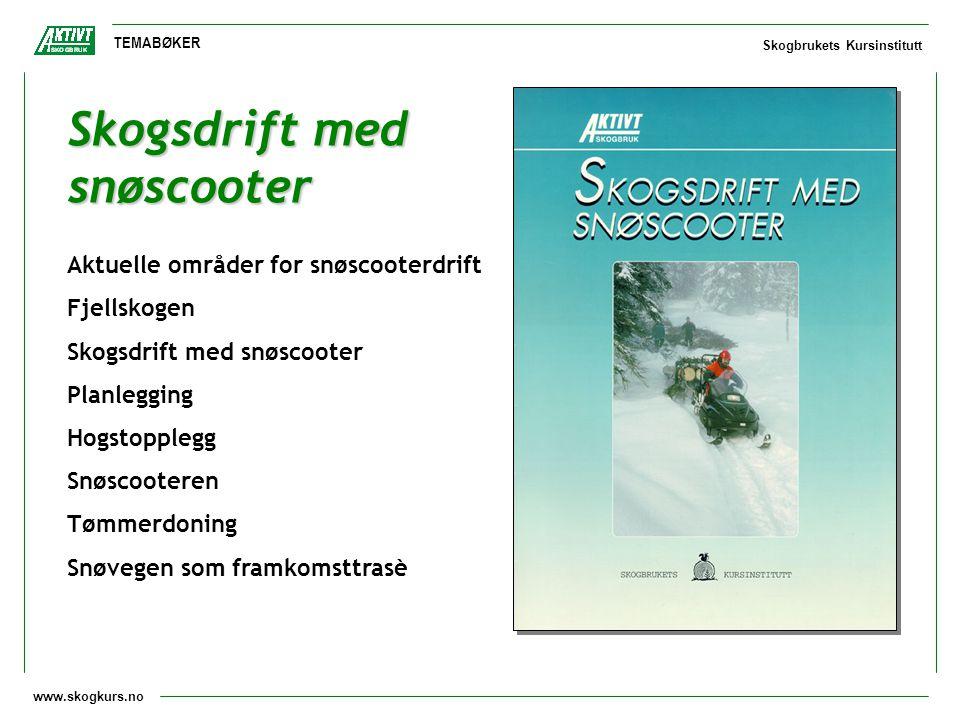 www.skogkurs.no TEMABØKER Skogbrukets Kursinstitutt Skogsdrift med snøscooter Aktuelle områder for snøscooterdrift Fjellskogen Skogsdrift med snøscoot