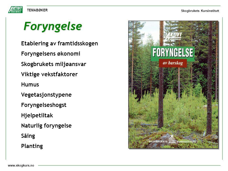 www.skogkurs.no TEMABØKER Skogbrukets Kursinstitutt Foryngelse Etablering av framtidsskogen Foryngelsens økonomi Skogbrukets miljøansvar Viktige vekst