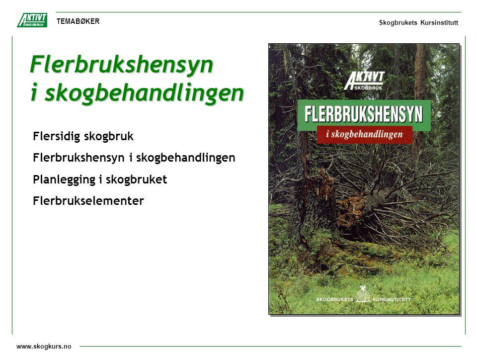 www.skogkurs.no TEMABØKER Skogbrukets Kursinstitutt Flerbrukshensyn i skogbehandlingen Flersidig skogbruk Flerbrukshensyn i skogbehandlingen Planleggi