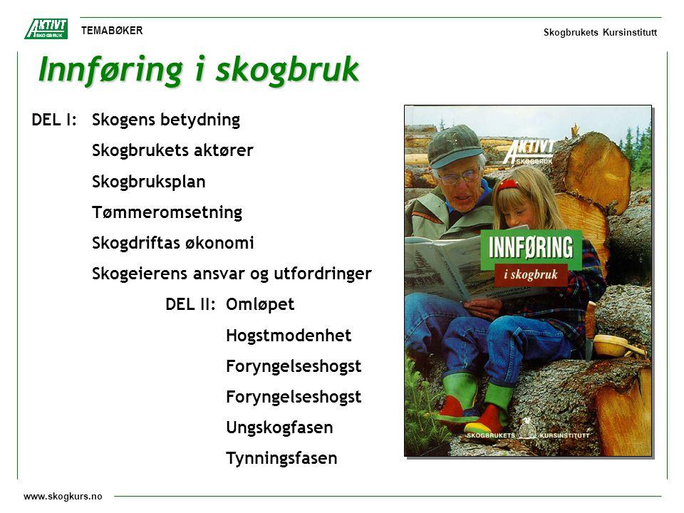 www.skogkurs.no TEMABØKER Skogbrukets Kursinstitutt Innføring i skogbruk DEL I:Skogens betydning Skogbrukets aktører Skogbruksplan Tømmeromsetning Sko