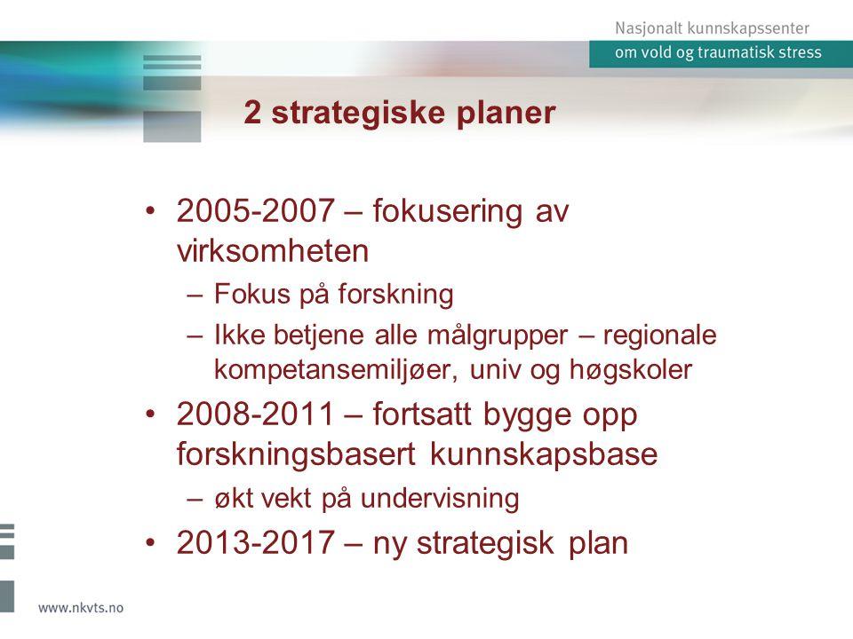 2 strategiske planer •2005-2007 – fokusering av virksomheten –Fokus på forskning –Ikke betjene alle målgrupper – regionale kompetansemiljøer, univ og høgskoler •2008-2011 – fortsatt bygge opp forskningsbasert kunnskapsbase –økt vekt på undervisning •2013-2017 – ny strategisk plan