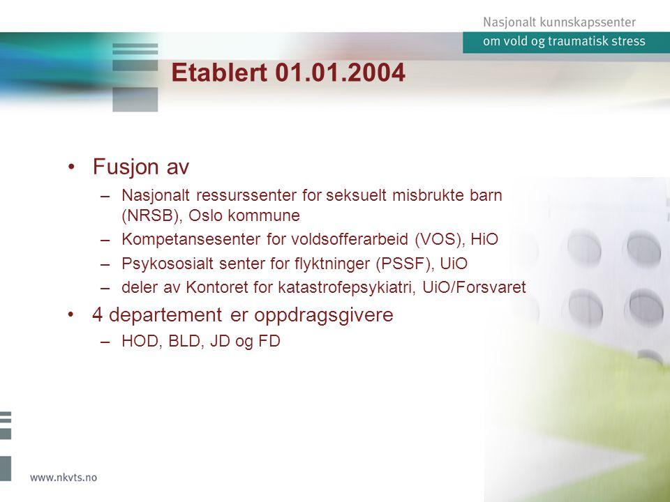 Etablert 01.01.2004 •Fusjon av –Nasjonalt ressurssenter for seksuelt misbrukte barn (NRSB), Oslo kommune –Kompetansesenter for voldsofferarbeid (VOS), HiO –Psykososialt senter for flyktninger (PSSF), UiO –deler av Kontoret for katastrofepsykiatri, UiO/Forsvaret •4 departement er oppdragsgivere –HOD, BLD, JD og FD