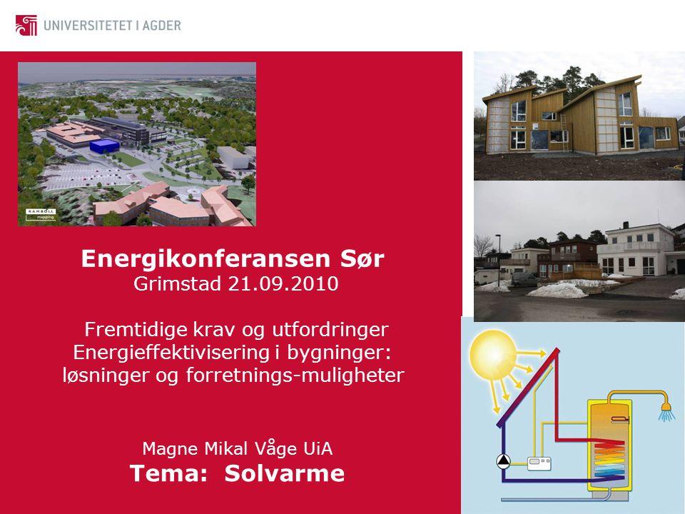 Energikonferansen Sør Grimstad 21.09.2010 Fremtidige krav og utfordringer Energieffektivisering i bygninger: løsninger og forretnings-muligheter Magne