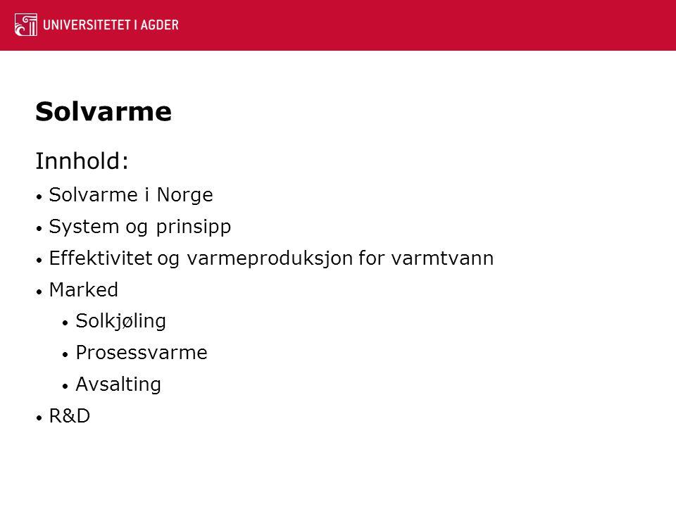 Solvarme Innhold: • Solvarme i Norge • System og prinsipp • Effektivitet og varmeproduksjon for varmtvann • Marked • Solkjøling • Prosessvarme • Avsal