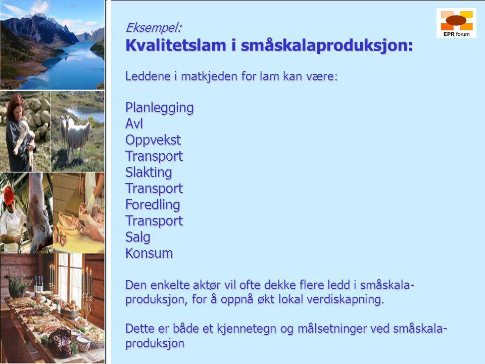 Eksempel: Kvalitetslam i småskalaproduksjon: Leddene i matkjeden for lam kan være: PlanleggingAvlOppvekstTransportSlaktingTransportForedlingTransportS