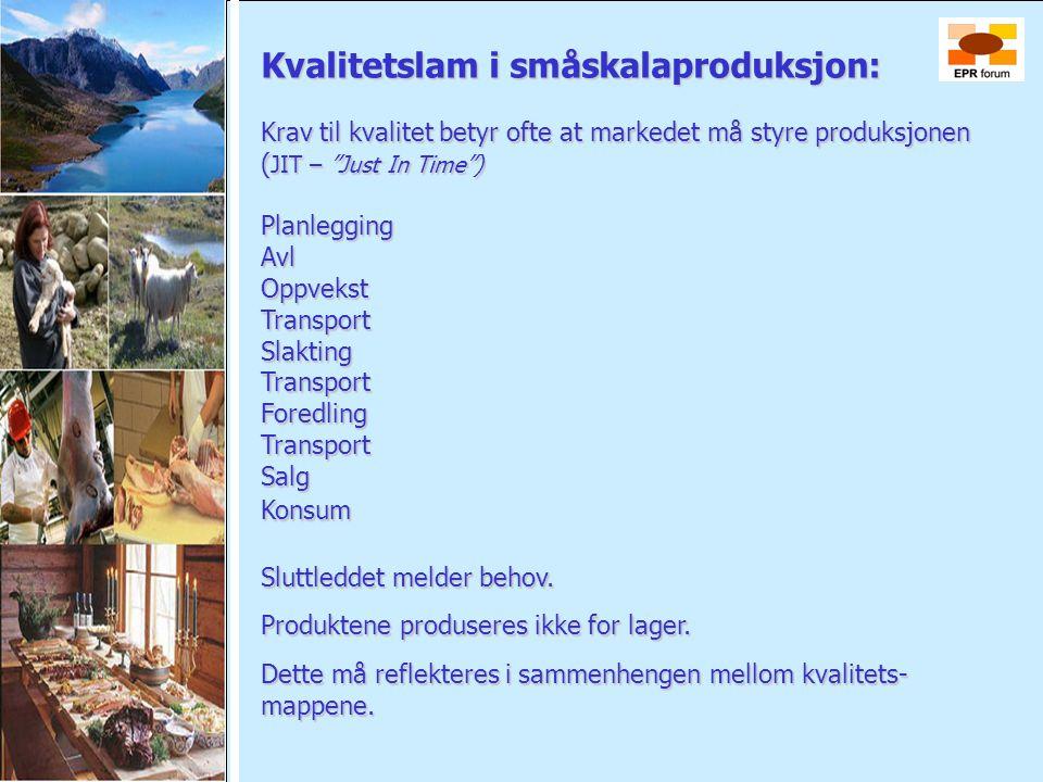 """Kvalitetslam i småskalaproduksjon: Krav til kvalitet betyr ofte at markedet må styre produksjonen ( JIT – """"Just In Time"""") PlanleggingAvlOppvekstTransp"""