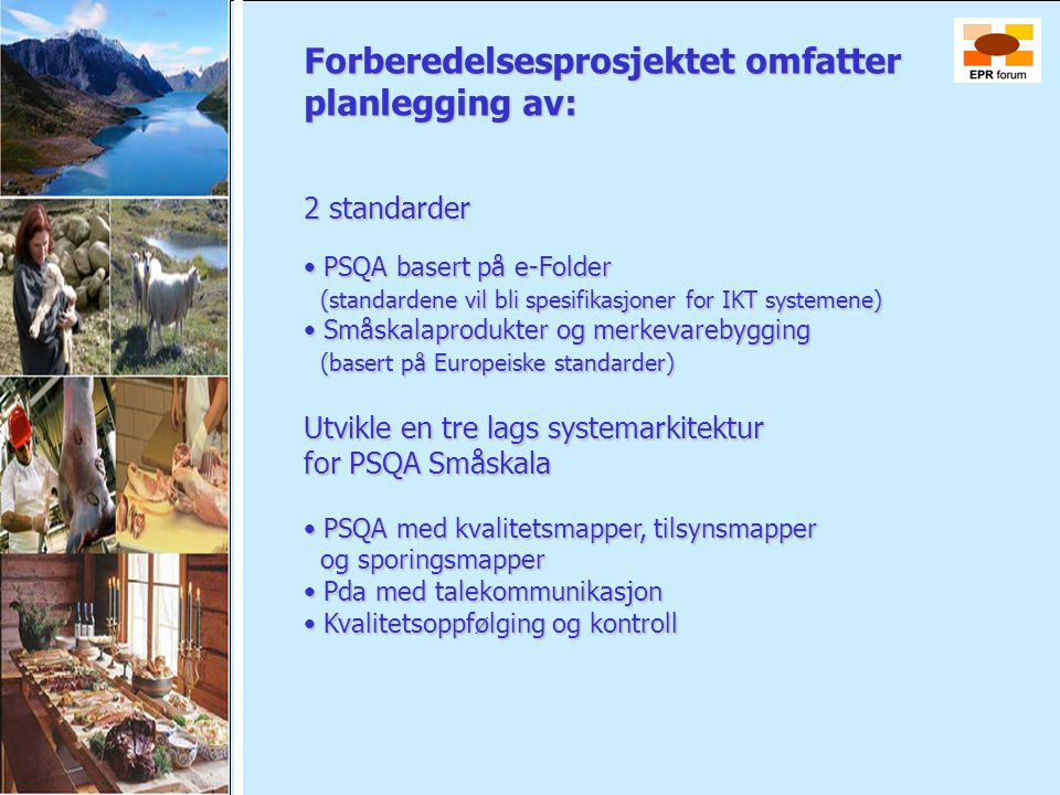 Forberedelsesprosjektet omfatter planlegging av: 2 standarder • PSQA basert på e-Folder (standardene vil bli spesifikasjoner for IKT systemene) (stand