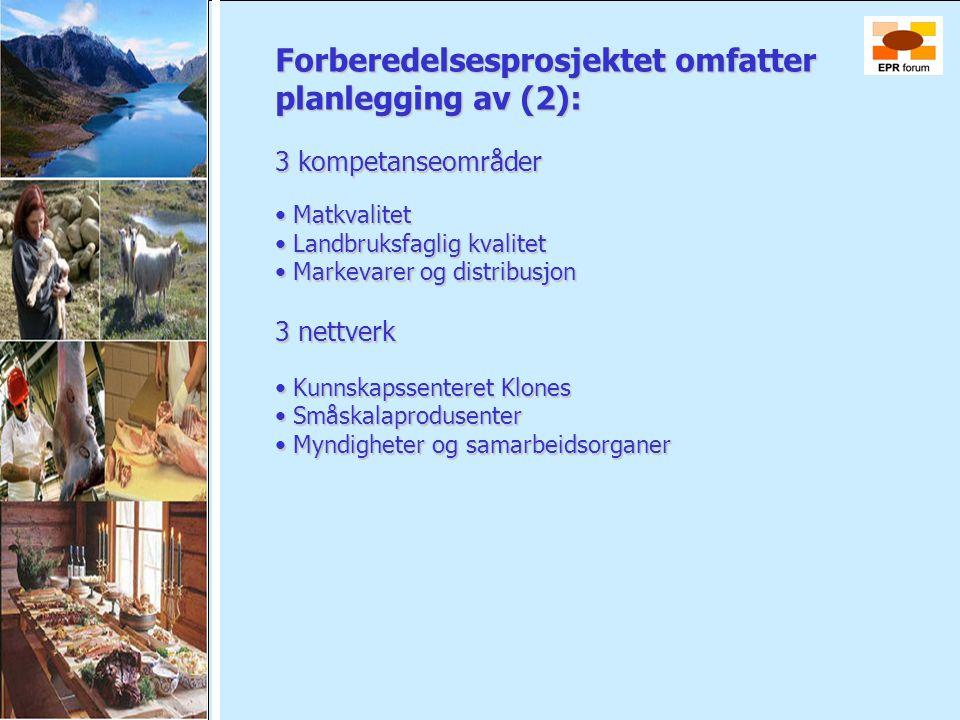 Forberedelsesprosjektet omfatter planlegging av (2): 3 kompetanseområder • Matkvalitet • Landbruksfaglig kvalitet • Markevarer og distribusjon 3 nettv