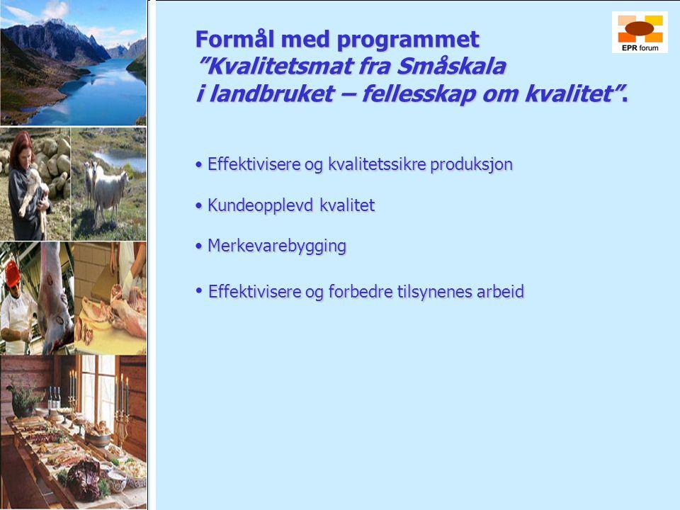 "Formål med programmet ""Kvalitetsmat fra Småskala i landbruket – fellesskap om kvalitet"". • Effektivisere og kvalitetssikre produksjon • Effektivisere"