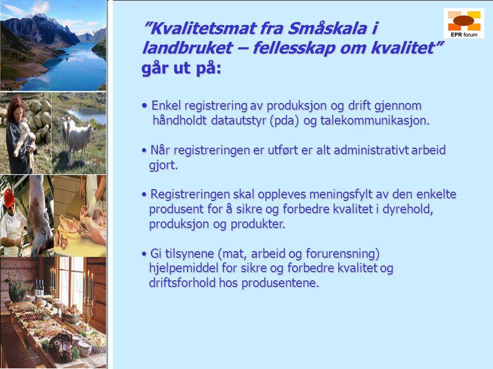 """""""Kvalitetsmat fra Småskala i landbruket – fellesskap om kvalitet"""" går ut på: • Enkel registrering av produksjon og drift gjennom håndholdt datautstyr"""