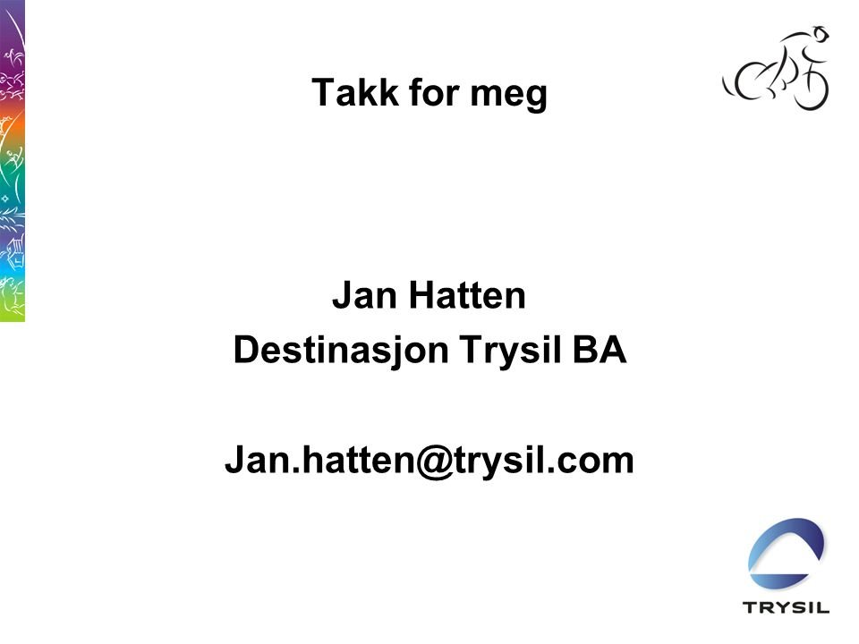 Takk for meg Jan Hatten Destinasjon Trysil BA Jan.hatten@trysil.com