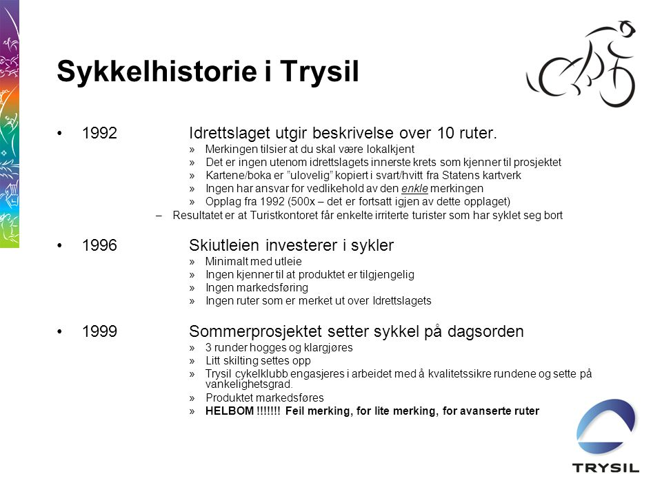 Sykkelhistorie i Trysil •2004Etter at en studiegruppe var i USA / Kanada i 2002 og så at sykling i ulike varianter var noe som var sterkt voksende ble det besluttet at Trysil skulle bli med på STIN sitt sykkelprosjekt.