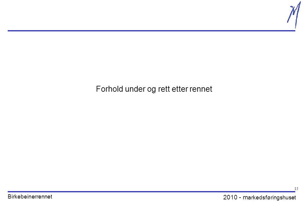 2010 - m arkedsføringshuset Birkebeinerrennet 15 Forhold under og rett etter rennet
