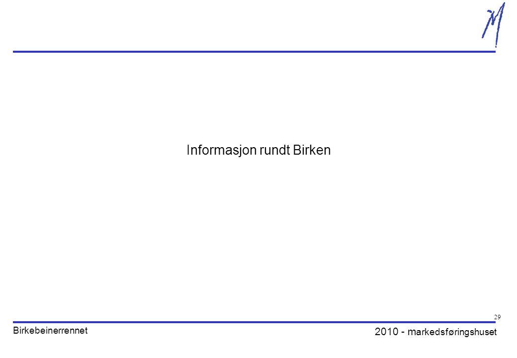 2010 - m arkedsføringshuset Birkebeinerrennet 29 Informasjon rundt Birken