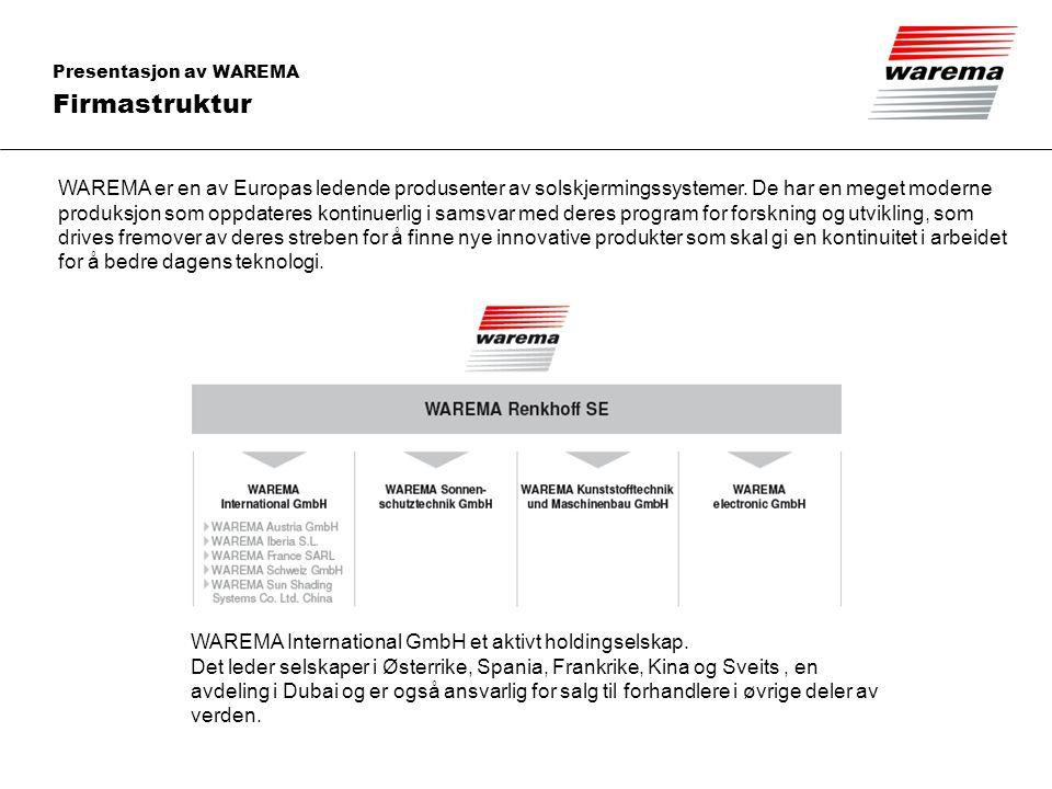 Firmastruktur WAREMA er en av Europas ledende produsenter av solskjermingssystemer. De har en meget moderne produksjon som oppdateres kontinuerlig i s