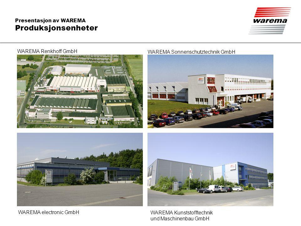 Presentasjon av WAREMA Produksjonsenheter WAREMA Renkhoff GmbH WAREMA Sonnenschutztechnik GmbH WAREMA Kunststofftechnik und Maschinenbau GmbH WAREMA e