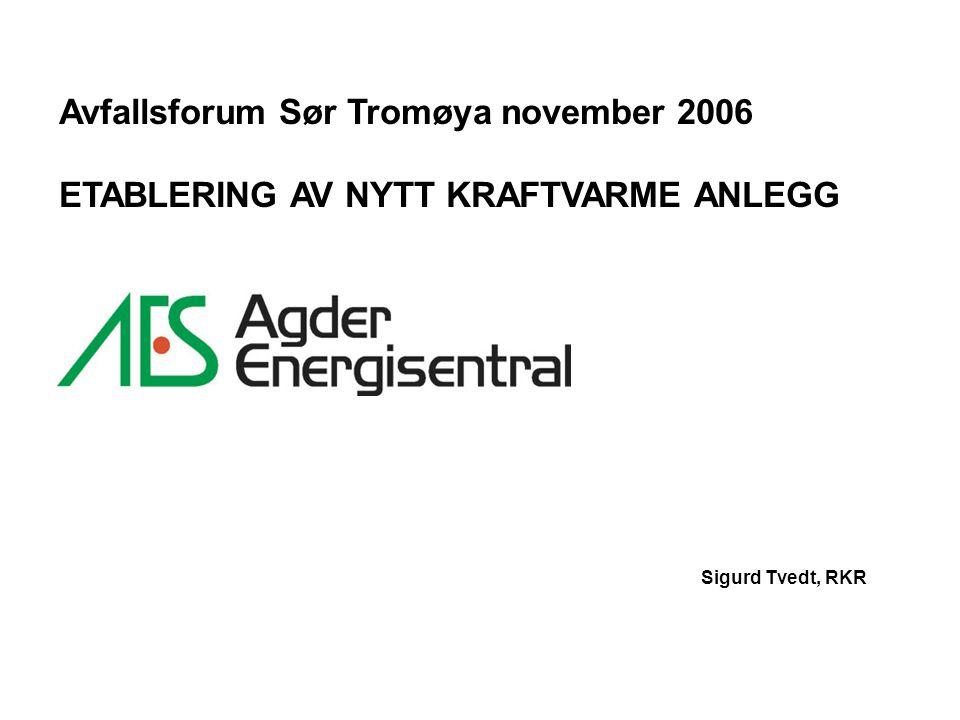 Sigurd Tvedt, RKR Avfallsforum Sør Tromøya november 2006 ETABLERING AV NYTT KRAFTVARME ANLEGG