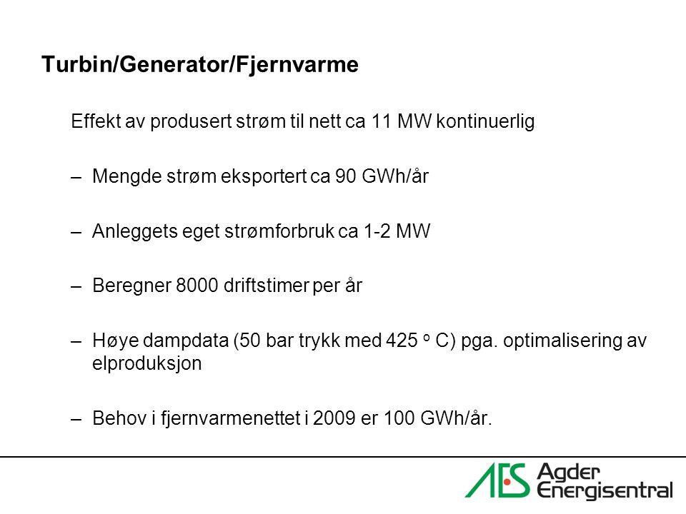 Turbin/Generator/Fjernvarme Effekt av produsert strøm til nett ca 11 MW kontinuerlig –Mengde strøm eksportert ca 90 GWh/år –Anleggets eget strømforbru