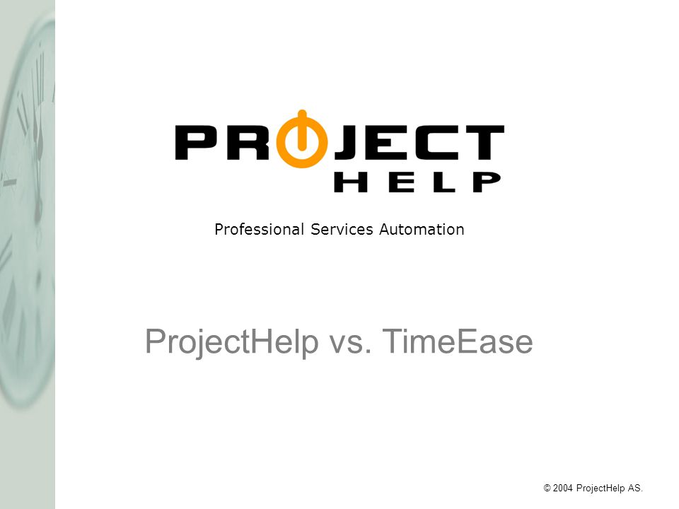 Professional Services Automation © 2004 ProjectHelp AS. ProjectHelp vs. TimeEase