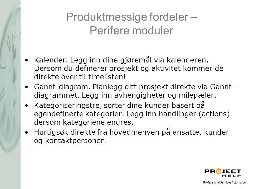 Professional Services Automation Produktmessige fordeler – Perifere moduler •Kalender. Legg inn dine gjøremål via kalenderen. Dersom du definerer pros