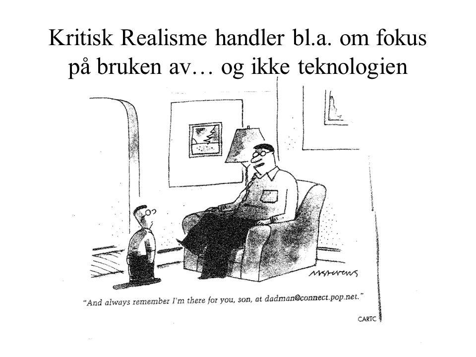 Kritisk Realisme handler bl.a. om fokus på bruken av… og ikke teknologien