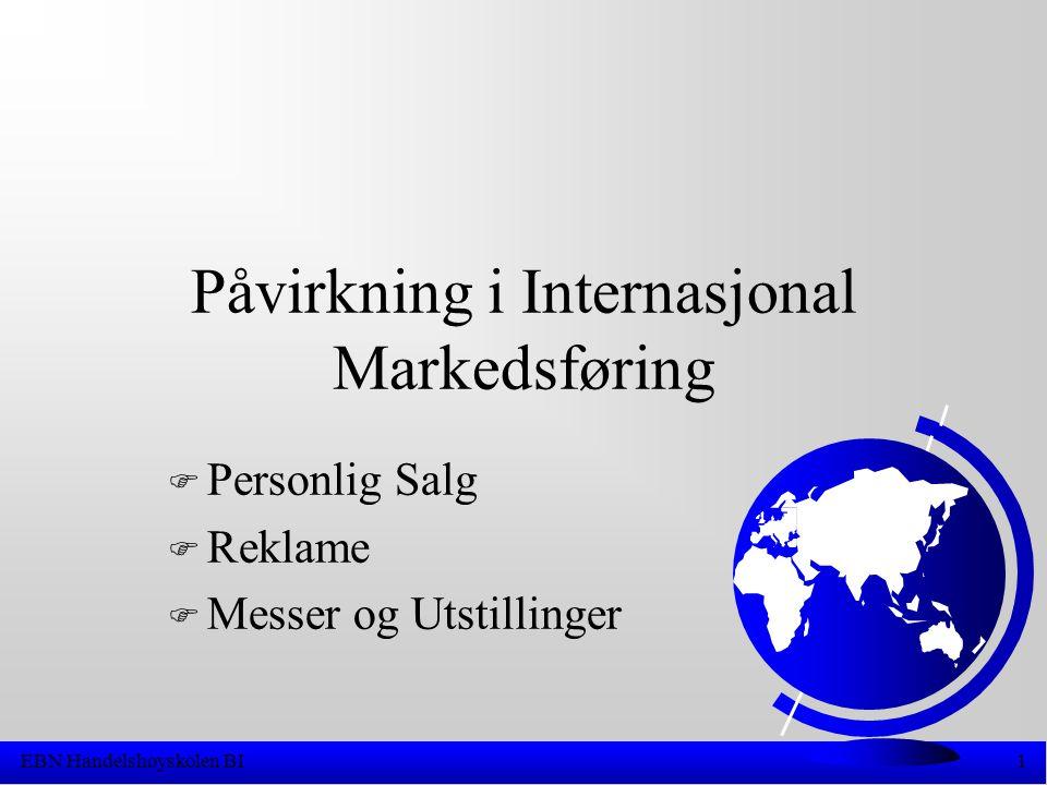 EBN Handelshøyskolen BI1 Påvirkning i Internasjonal Markedsføring F Personlig Salg F Reklame F Messer og Utstillinger