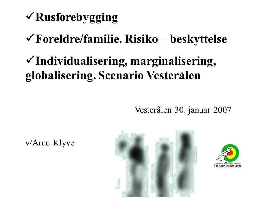  Rusforebygging  Foreldre/familie. Risiko – beskyttelse  Individualisering, marginalisering, globalisering. Scenario Vesterålen Vesterålen 30. janu
