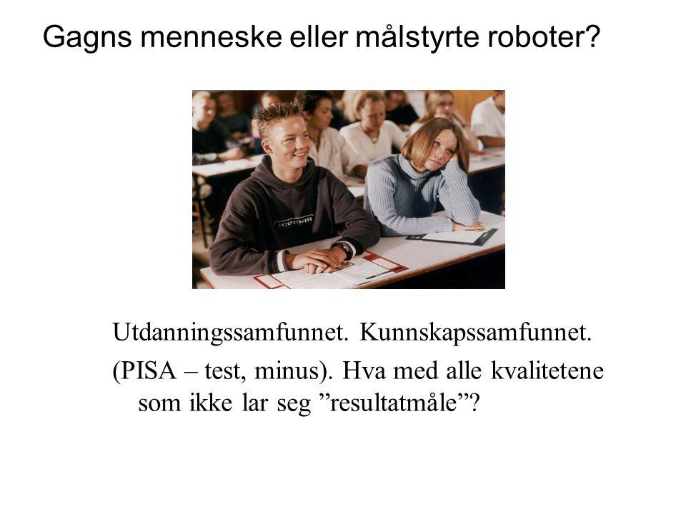 """Utdanningssamfunnet. Kunnskapssamfunnet. (PISA – test, minus). Hva med alle kvalitetene som ikke lar seg """"resultatmåle""""? Gagns menneske eller målstyrt"""