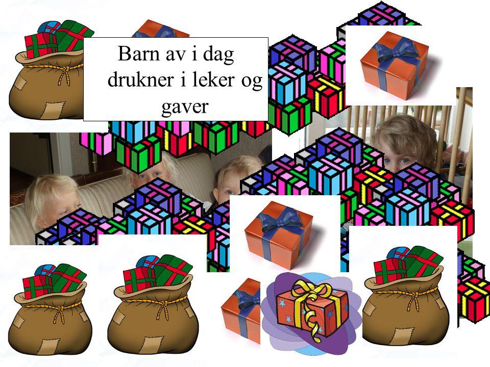 Barn av i dag drukner i leker og gaver