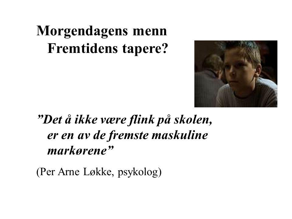"""Morgendagens menn Fremtidens tapere? """"Det å ikke være flink på skolen, er en av de fremste maskuline markørene"""" (Per Arne Løkke, psykolog)"""