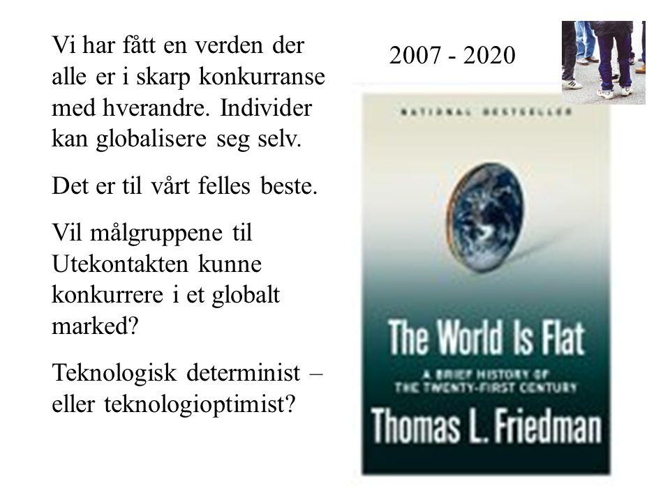Vi har fått en verden der alle er i skarp konkurranse med hverandre. Individer kan globalisere seg selv. Det er til vårt felles beste. Vil målgruppene