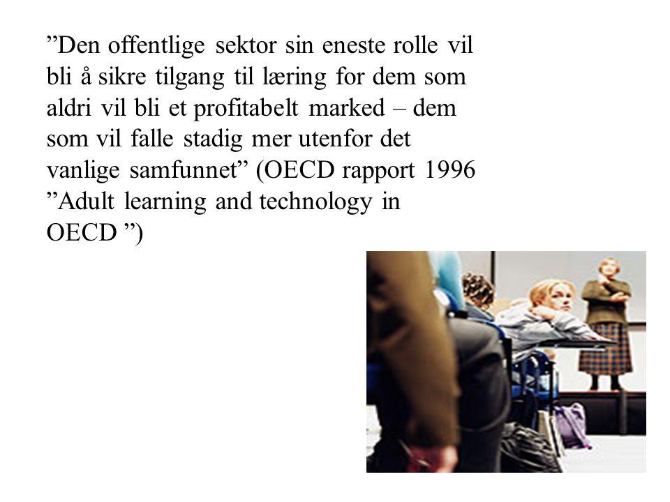 Den offentlige sektor sin eneste rolle vil bli å sikre tilgang til læring for dem som aldri vil bli et profitabelt marked – dem som vil falle stadig mer utenfor det vanlige samfunnet (OECD rapport 1996 Adult learning and technology in OECD )