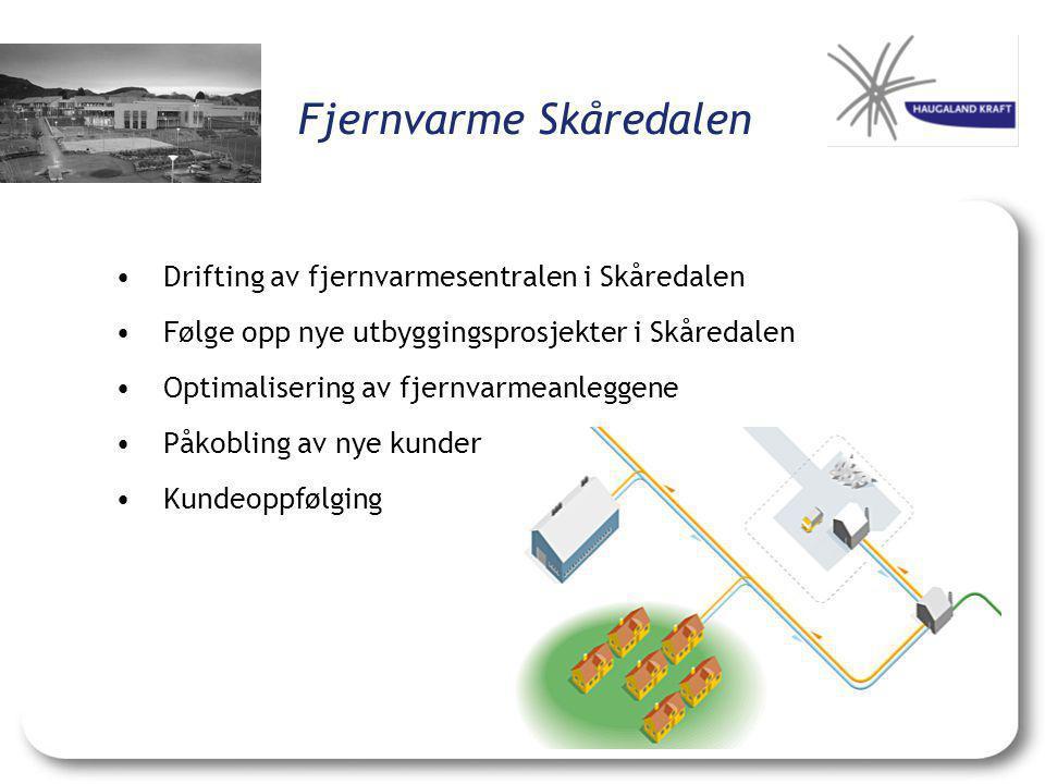 Fjernvarme Skåredalen •Drifting av fjernvarmesentralen i Skåredalen •Følge opp nye utbyggingsprosjekter i Skåredalen •Optimalisering av fjernvarmeanle