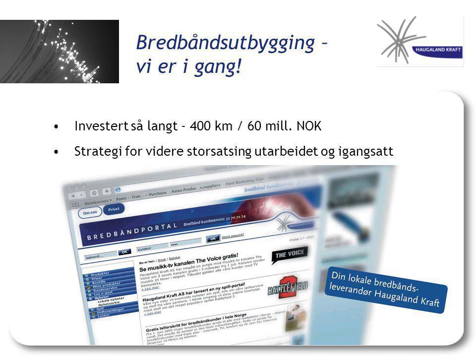 Bredbåndsutbygging – vi er i gang.•Investert så langt - 400 km / 60 mill.