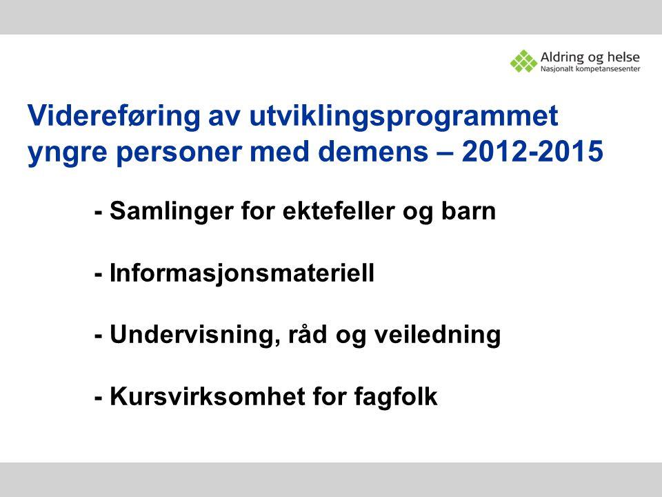 Videreføring av utviklingsprogrammet yngre personer med demens – 2012-2015 - Samlinger for ektefeller og barn - Informasjonsmateriell - Undervisning,