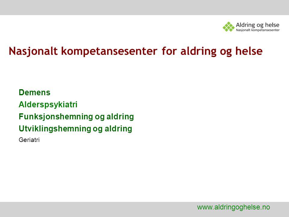 Nasjonalt kompetansesenter for aldring og helse www.aldringoghelse.no Demens Alderspsykiatri Funksjonshemning og aldring Utviklingshemning og aldring