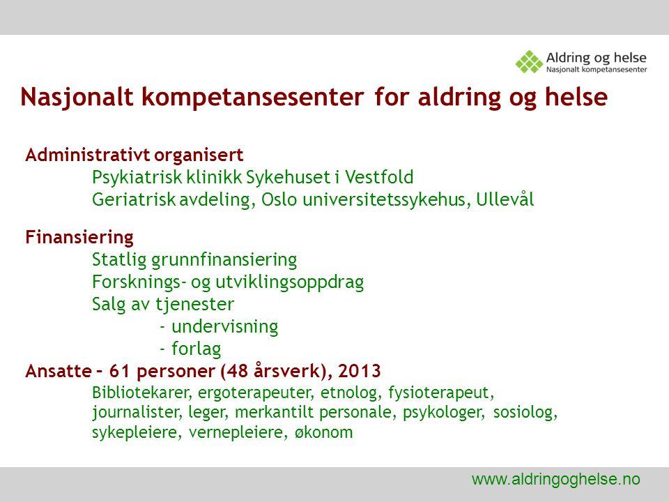 Nasjonalt kompetansesenter for aldring og helse www.aldringoghelse.no Administrativt organisert Psykiatrisk klinikk Sykehuset i Vestfold Geriatrisk av