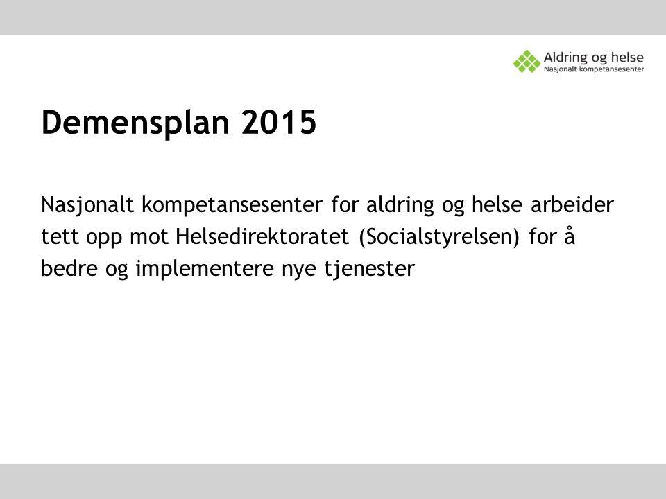 Demensplan 2015 Nasjonalt kompetansesenter for aldring og helse arbeider tett opp mot Helsedirektoratet (Socialstyrelsen) for å bedre og implementere
