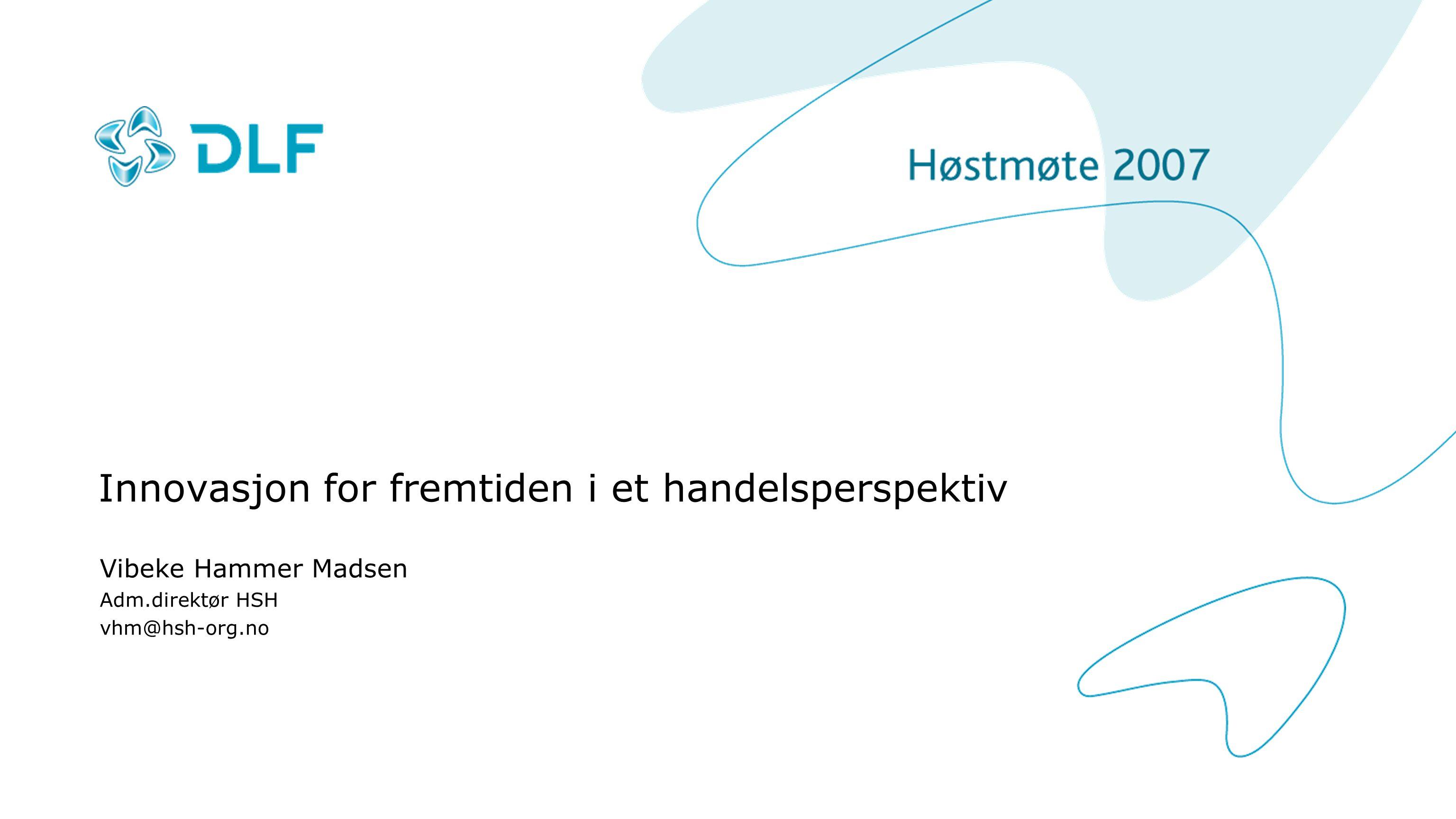 Innovasjon for fremtiden i et handelsperspektiv Vibeke Hammer Madsen Adm.direktør HSH vhm@hsh-org.no