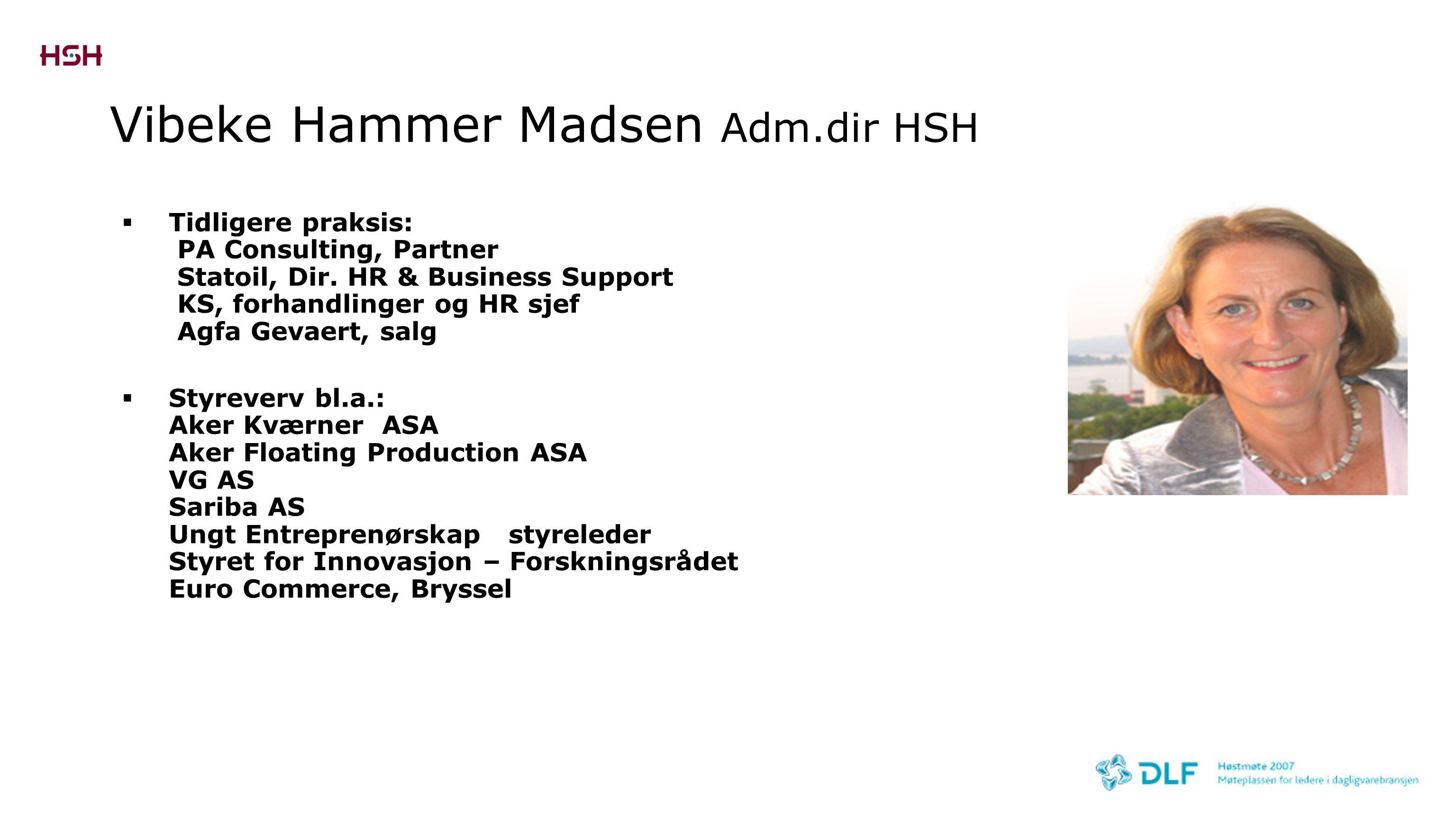 Vibeke Hammer Madsen Adm.dir HSH  Tidligere praksis: PA Consulting, Partner Statoil, Dir. HR & Business Support KS, forhandlinger og HR sjef Agfa Gev