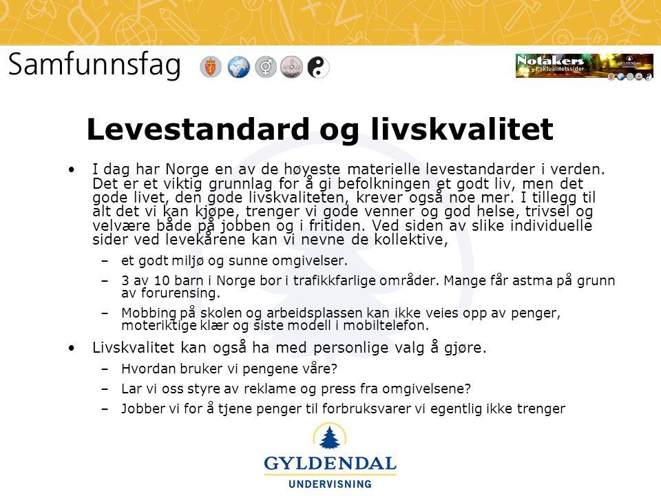 Levestandard og livskvalitet •I dag har Norge en av de høyeste materielle levestandarder i verden. Det er et viktig grunnlag for å gi befolkningen et