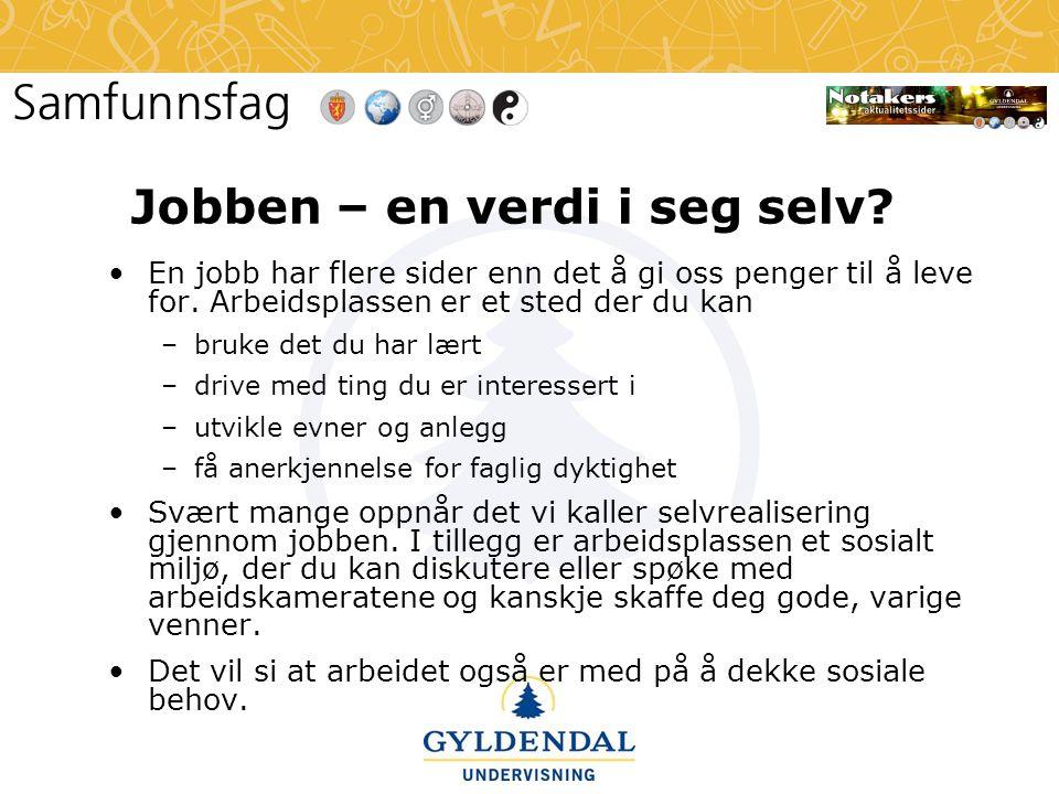 Jobben – en verdi i seg selv? •En jobb har flere sider enn det å gi oss penger til å leve for. Arbeidsplassen er et sted der du kan –bruke det du har