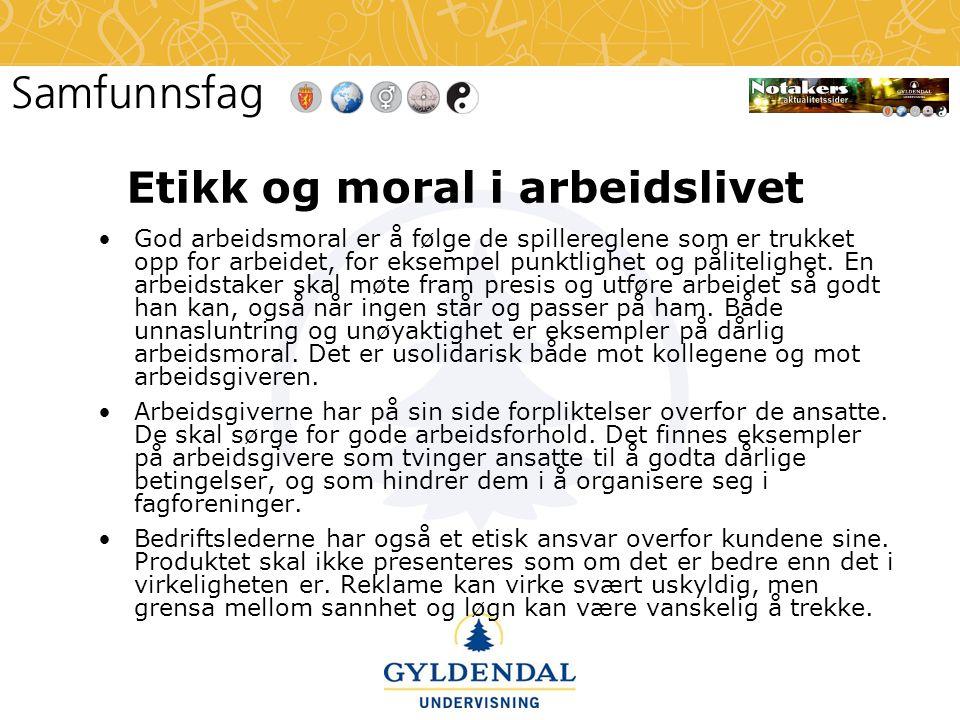 Etikk og moral i arbeidslivet •God arbeidsmoral er å følge de spillereglene som er trukket opp for arbeidet, for eksempel punktlighet og pålitelighet.