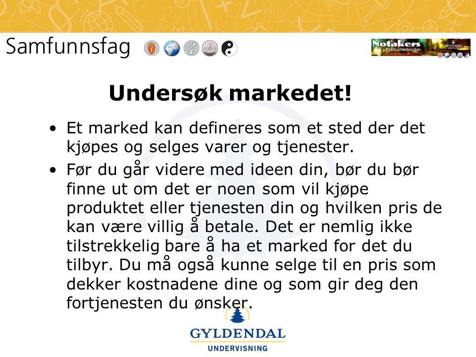 Undersøk markedet! •Et marked kan defineres som et sted der det kjøpes og selges varer og tjenester. •Før du går videre med ideen din, bør du bør finn