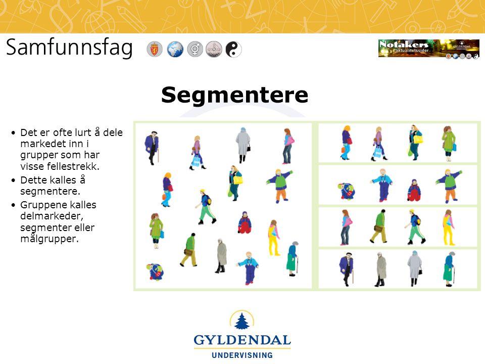 Segmentere •Det er ofte lurt å dele markedet inn i grupper som har visse fellestrekk.