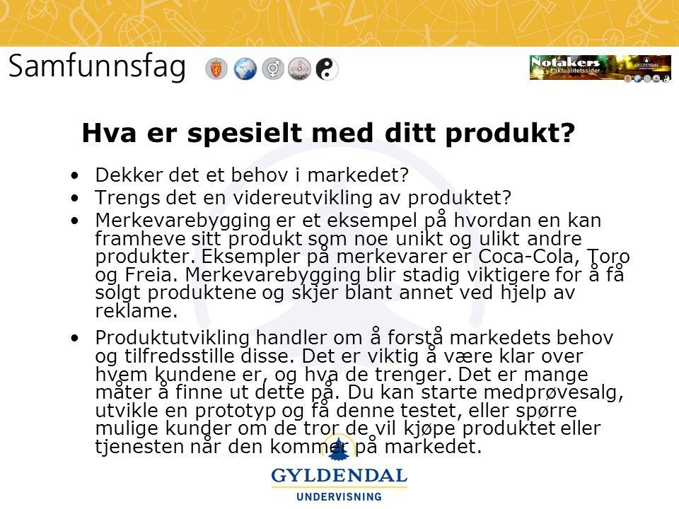 Hva er spesielt med ditt produkt? •Dekker det et behov i markedet? •Trengs det en videreutvikling av produktet? •Merkevarebygging er et eksempel på hv