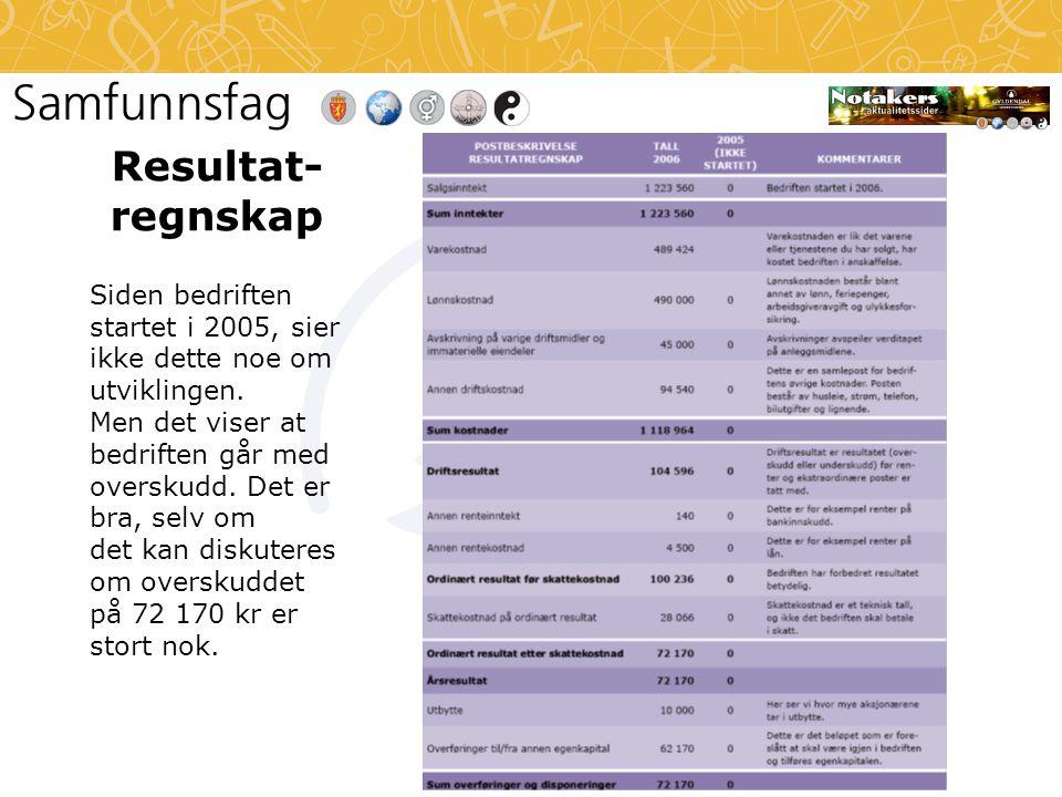 Resultat- regnskap Siden bedriften startet i 2005, sier ikke dette noe om utviklingen.